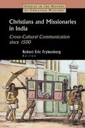 Christians and Missionaries in India: Cross-Cultural Communication Since 1500; With Special Reference to Caste, Conversion, and Colonialism