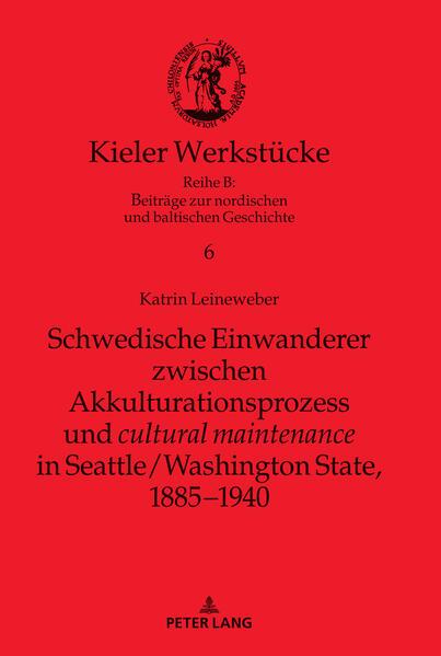 """Schwedische Einwanderer zwischen Akkulturationsprozess und """"cultural maintenance"""" in Seattle/Washington State, 1885-1940 als Buch (gebunden)"""