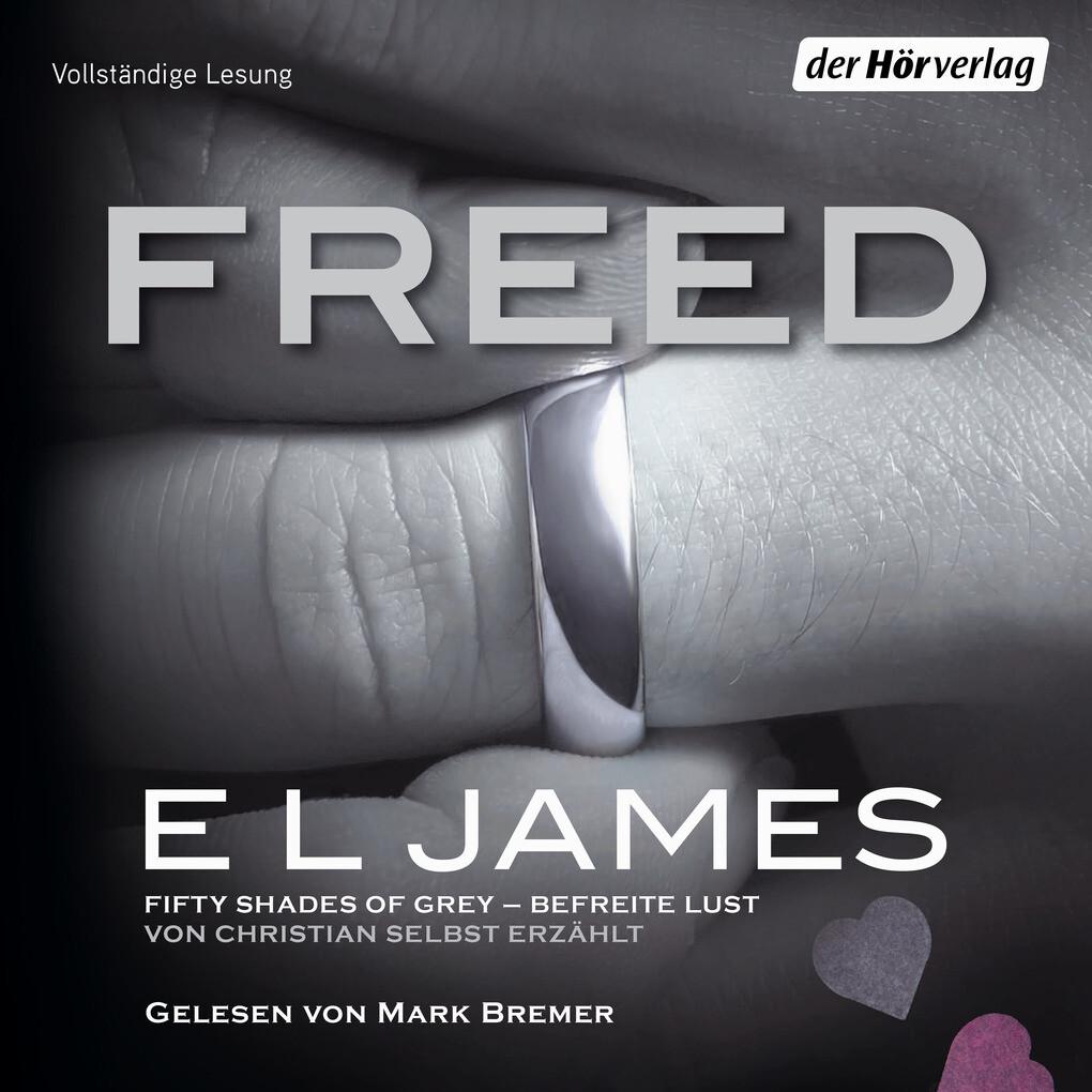 Freed - Fifty Shades of Grey. Befreite Lust von Christian selbst erzählt als Hörbuch Download