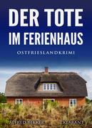 Der Tote im Ferienhaus. Ostfrieslandkrimi