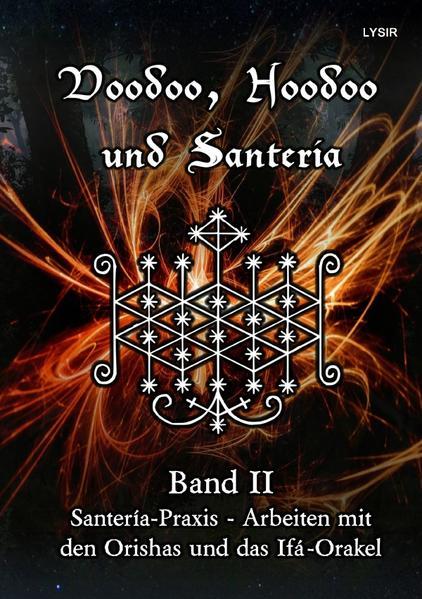 Voodoo, Hoodoo und Santeria - BAND 2 - Santería-Praxis - Arbeiten mit den Orishas und das Ifá-Orakel als Buch (kartoniert)