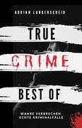 True Crime Best of Wahre Verbrechen - Echte Kriminalfälle (True Crime International, #12)