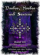 Voodoo, Hoodoo & Santería - Band 3 Hoodoo Theorie und Voodoo-Praxis - Arbeiten mit den Vodun und den Loas