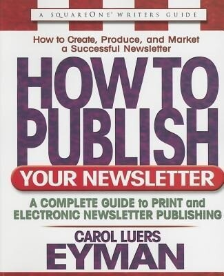 How to Publish Your Newsletter: A Complete Guide to Print and Electronic Newsletter Publishing als Taschenbuch