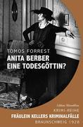 Anita Berber - eine Todesgöttin? Fräulein Kellers Kriminalfälle - Braunschweig 1928