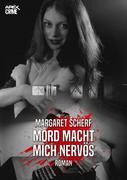 MORD MACHT MICH NERVÖS