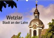 Wetzlar - Stadt an der Lahn (Wandkalender 2022 DIN A3 quer)