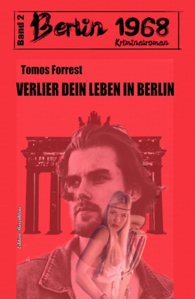 Verlier dein Leben in Berlin: Berlin 1968 Kriminalroman Band 2 als eBook epub