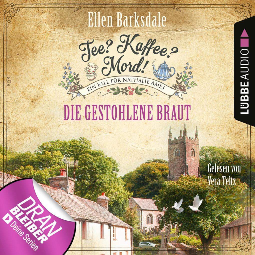 Die gestohlene Braut - Nathalie Ames ermittelt - Tee? Kaffee? Mord!, Folge 18 (Ungekürzt) als Hörbuch Download