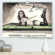 Burlesque 2 - Quickies von SARA HORWATH (Premium, hochwertiger DIN A2 Wandkalender 2022, Kunstdruck in Hochglanz)