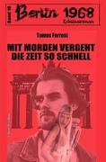 Mit Morden vergeht die Zeit so schnell: Berlin 1968 Kriminalroman Band 10