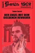 Der Engel mit dem goldenen Revolver Berlin 1968 Kriminalroman Band 6