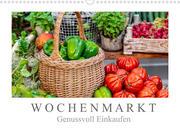 Wochenmarkt - Genussvoll Einkaufen (Wandkalender 2022 DIN A3 quer)