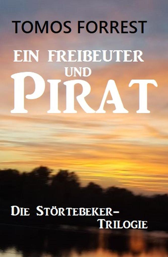 Ein Freibeuter und Pirat: Die Störtebeker-Trilogie als eBook epub