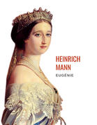 Heinrich Mann: Eugénie oder Die Bürgerzeit. Vollständige Neuausgabe