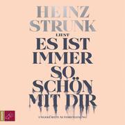 [Heinz Strunk: Es ist immer so schön mit dir (Ungekürzt)]