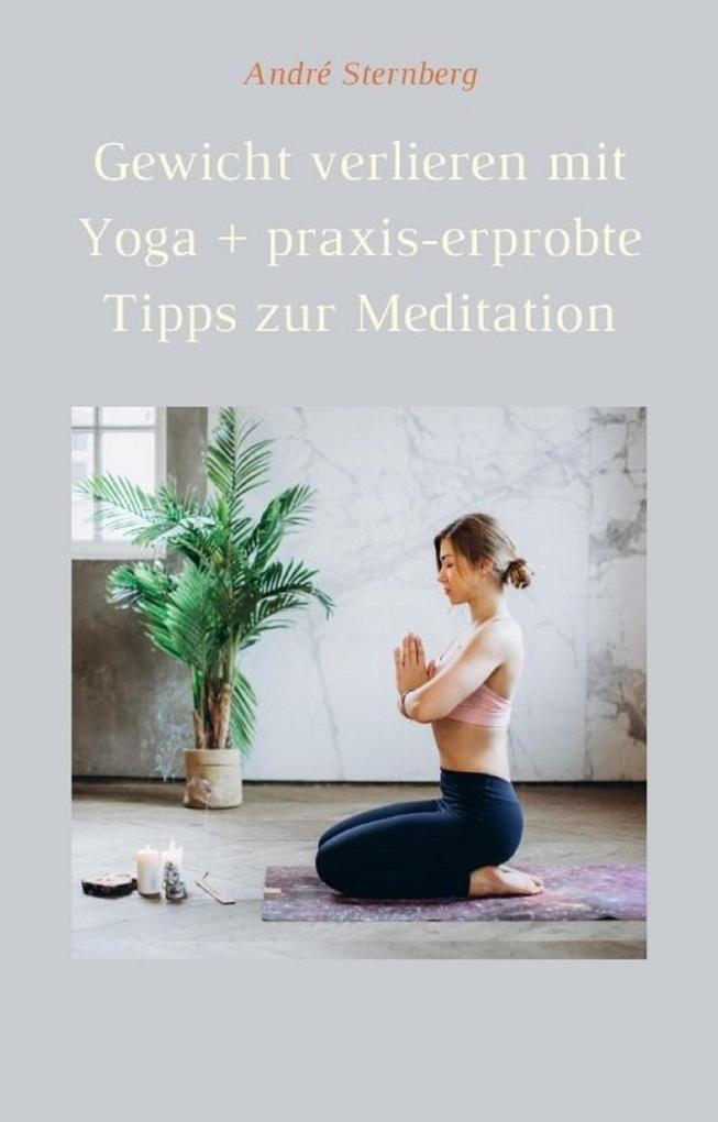 Gewicht verlieren mit Yoga + praxis-erprobte Tipps zur Meditation als eBook epub