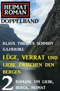 Lüge, Verrat und Liebe zwischen den Gipfeln: Heimatroman Doppelband 2 Romane
