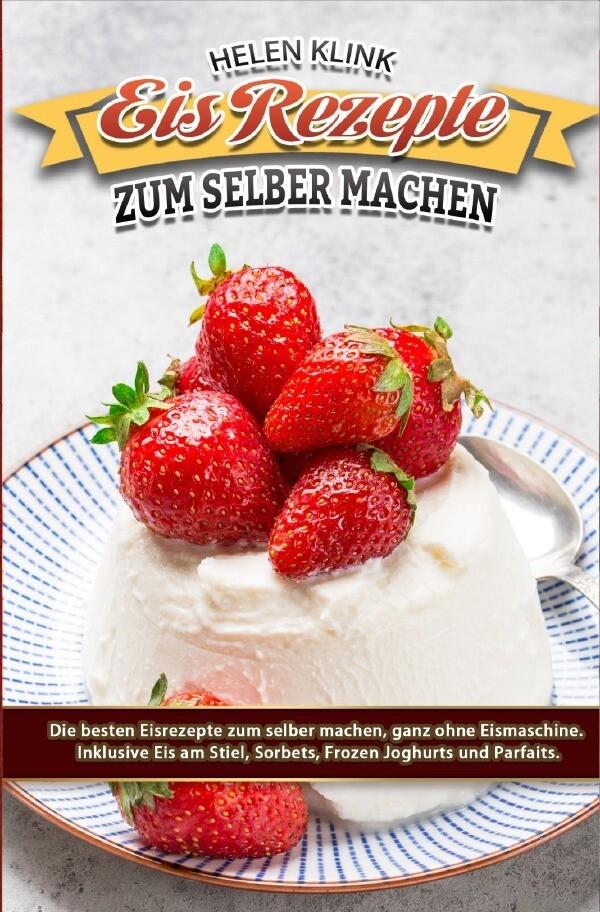 Eis Rezepte zum selber machen als Buch (kartoniert)