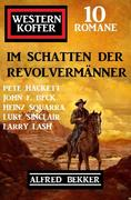 Im Schatten der Revolvermänner: Western Koffer 10 Romane