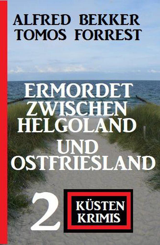 Ermordet zwischen Helgoland und Ostfriesland: 2 Küsten Krimis als eBook epub