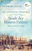 Die Töchter Venedigs - Band 2: Stadt der blauen Paläste