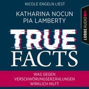 True Facts - Was gegen Verschwörungserzählungen wirklich hilft (Ungekürzt)