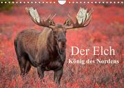 Der Elch - König des Nordens (Wandkalender 2022 DIN A4 quer)
