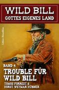 Trouble für Wild Bill: Wild Bill - Gottes eigenes Land Band 4