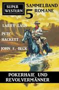 Pokerhaie und Revolvermänner: Super Western Sammelband 5 Romane
