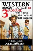 Duell der Coltschützen: 3 Romane: Western Roman Trio Band 10