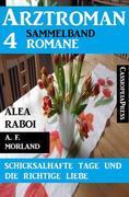 Schicksalhafte Tage und die richtige Liebe: Arztroman Sammelband 4 Romane