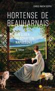 Hortense de Beauharnais. Ein Leben im Schatten Napoleons