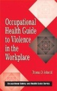 Occupational Health Guide to Violence in the Workplace