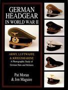German Headgear in World War II: Army/Luftwaffe/Kriegsmarine: A Photographic Study of German Hats and Helmets