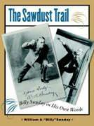 The Sawdust Trail: Billy Sunday in His Own Words