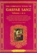 The Complete Works of Gaspar Sanz - Volumes 1 & 2 [With 2 CDs]