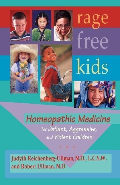 Rage-Free Kids: Homeopathic Medicine for Defiant, Aggressive and Violent Children als Taschenbuch