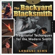 The Backyard Blacksmith: Traditional Techniques for the Modern Smith