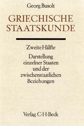 Griechische Staatskunde Zweite Hälfte: Darstellung einzelner Staaten und der zwischenstaatlichen Beziehungen als Buch (gebunden)