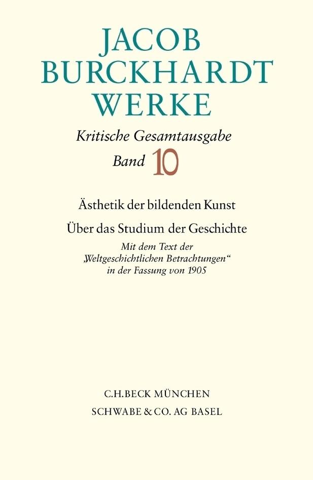 Jacob Burckhardt Werke Bd. 10: Ästhetik der bildenden Kunst - Über das Studium der Geschichte als Buch (gebunden)