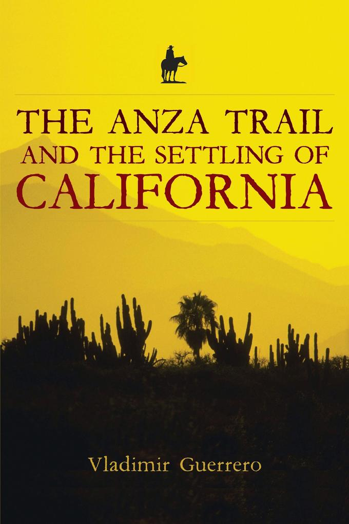 The Anza Trail and the Settling of California als Taschenbuch