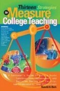 Thirteen Strategies to Measure College Teaching: A Consumer S Guide to Rating Scale Construction, Assessment, and Decision-Making for Faculty, Adminis