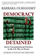 Democracy Detained: Secret, Unconstitutional Practices in the U.S. War on Terror