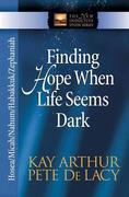 Finding Hope When Life Seems Dark: Hosea/Micah/Nahum/Habakkuk/Zephaniah