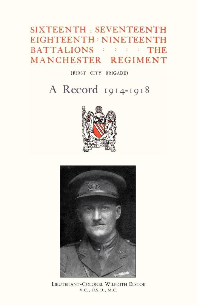 Sixteenth, Seventeenth, Eighteenth & Nineteenth Battalions the Manchester Regiment 1914-1918 als Taschenbuch