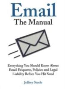 Email: The Manual: Everything You Should Know about Email Etiquette, Policies and Legal Liability Before You Hit Send als Taschenbuch