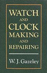 Watch and Clock Making and Repairing als Buch (gebunden)