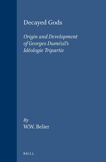 Decayed Gods: Origin and Development of Georges Dumézil's Idéologie Tripartie. als Buch (gebunden)