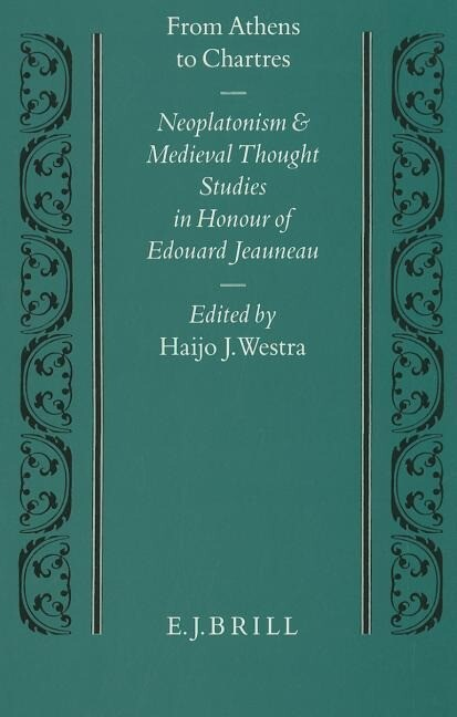 From Athens to Chartres: Neoplatonism and Medieval Thought. Studies in Honour of Edouard Jeauneau als Buch (gebunden)